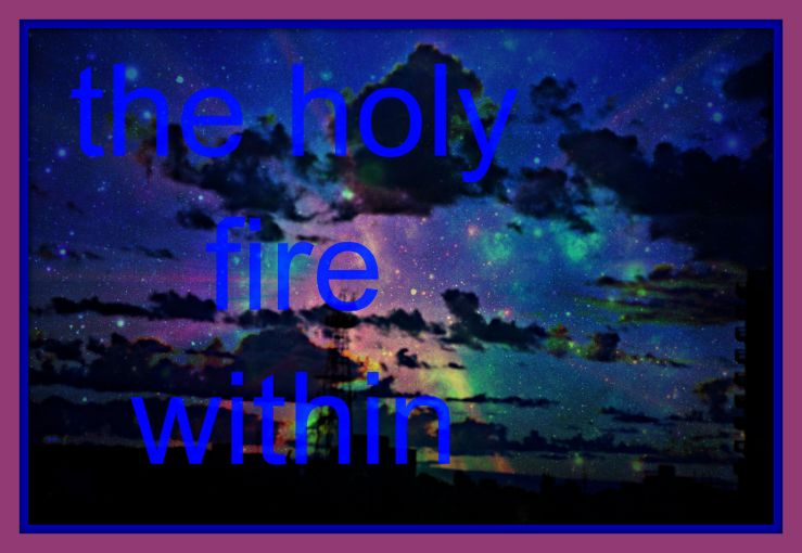 The holy fire within  -mhf